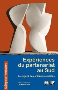Laurent Vidal - Expériences du partenariat au Sud - Le regard des sciences sociales.