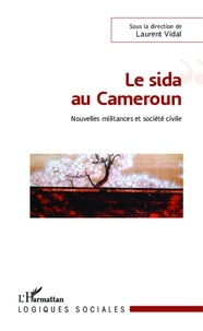 Laurent Vidal - Le sida au Cameroun - Nouvelles militances et société civile.