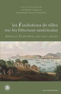 Laurent Vidal et Ruymbeke bertrand Van - Les fondations de villes sur les littoraux américains - Projets, expériences, adaptations.
