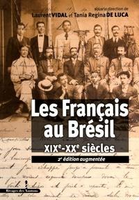 Laurent Vidal et Tania Regina de Luca - Les Français au Brésil - XIXe-XXe siècles.