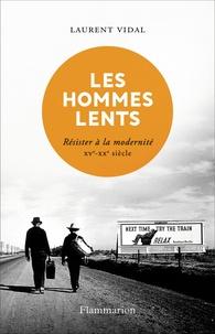 Téléchargez des livres audio en espagnol Les hommes lents  - Résister à la modernité XVe - XXe siècle 9782081427822