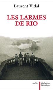 Laurent Vidal - Les larmes de Rio - Le dernier jour d'une capitale 20 avril 1960.