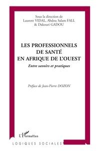 Laurent Vidal et Abdou Salam Fall - Les professionnels de santé en Afrique de l'Ouest - Entre savoirs et pratiques.