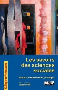 Laurent Vidal - Les savoirs des sciences sociales - Débats, controverses, partages.