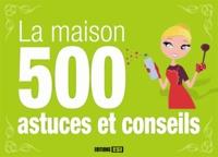 Laurent Vinet et Elodie Baunard - La maison 500 astuces et conseils.