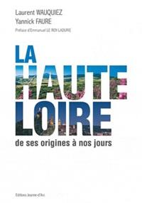 Laurent Wauquiez et Yannick Faure - La Haute-Loire - De ses origines à nos jours.