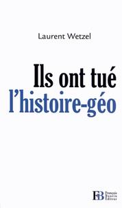 Laurent Wetzel - Ils ont tué l'histoire-géo.