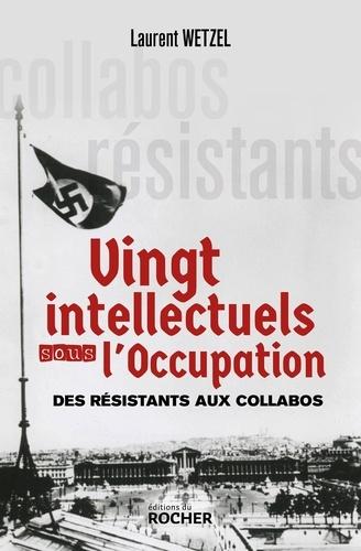 Vingt intellectuels sous l'Occupation. Des résistants aux collabos