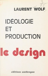 Laurent Wolf - Idéologie et production : le design.