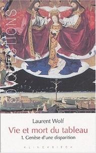 Laurent Wolf - Vie et mort du tableau 1273-1973 - Tome 1, Genèse d'une disparition.