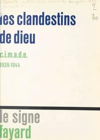 Laurette Alexis-Monet et Madeleine Barot - Les clandestins de Dieu - CIMADE 1939-1945.