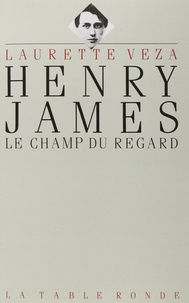 Laurette Veza - Henry James - Le champ du regard.