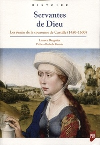 Laurey Braguier - Servantes de Dieu - Les beatas de la couronne de Castille (1450-1600).