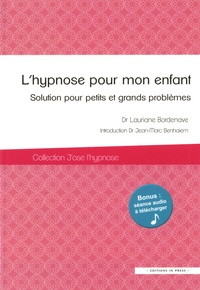 Lauriane Bordenave - L'hypnose pour mon enfant - Solution pour petits et grands problèmes.
