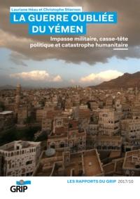 Lauriane Héau et Christophe Stiernon - La guerre oubliée du Yémen - Impasse militaire, casse-tête politique et catastrophique humanitaire.