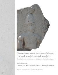 Lauriane Locatelli et Emilie Piguet - Constructions identitaires en Asie Mineure (VIIIe siècle avant J.-C.-IIIe siècle après J.-C.).
