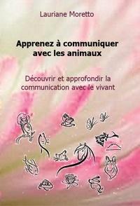Lauriane Moretto - Apprenez à communiquer avec les animaux - Découvrir et approfondir la communication avec le vivant.