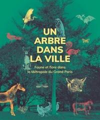 Laurianne Geffroy et Véronique Lefebvre - Un arbre dans la ville - Faune et flore Métropole du Grand Paris.