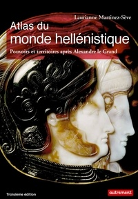Laurianne Martinez-Sève - Atlas du monde hellénistique (336-31 av. J.-C.) - Pouvoir et territoires après Alexandre le Grand.