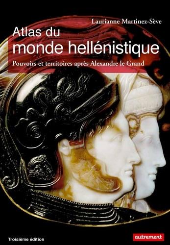 Atlas du monde hellénistique (336-31 av. J.-C.). Pouvoir et territoires après Alexandre le Grand 3e édition