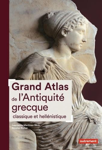 Laurianne Martinez-Sève et Nicolas Richer - Grand Atlas de l'Antiquité grecque classique et hellénistique.
