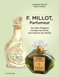 Laurianne Millot et Odile Thiriot - F. Millot, parfumeur - De l'Eau Magique à Crêpe de Chine, une histoire de famille.