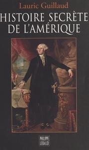 Lauric Guillaud - Histoire secrète de l'Amérique.