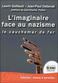 Lauric Guillaud et Jean-Paul Debenat - L'imaginaire face au nazisme - Le cauchemar de fer.