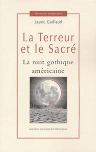 Lauric Guillaud - La Terreur et le Sacré - La nuit gothique américaine.