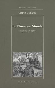 Lauric Guillaud - Le Nouveau Monde - Autopsie d'un mythe.