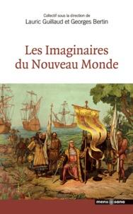 Lauric Guillaud et Georges Bertin - Les Imaginaires du Nouveau Monde.