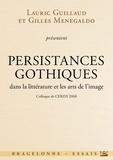 Lauric Guillaud et Gilles Menegaldo - Persistances gothiques dans la littérature et les arts de l'image - Colloque de Cerisy 2008.