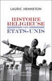 Lauric Henneton - Histoire religieuse des Etats-Unis.