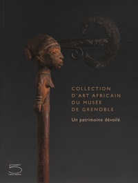 Laurick Zerbini - Collection d'art africain du musée de Grenoble - Un patrimoine dévoilé.