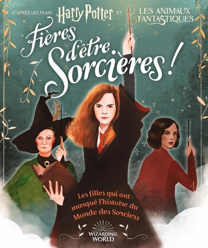 Laurie Calkhoven et Violet Tobacco - Fières d'être sorcières! - Les filles qui ont marqué l'histoire du Monde des Sorciers.