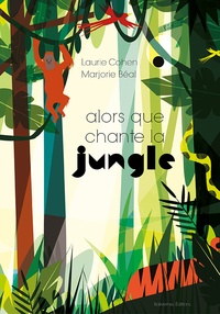 Laurie Cohen et Marjorie Béal - Alors que chante la jungle.