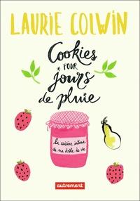 Laurie Colwin - Cookies pour jours de pluie - La cuisine intime de ma drôle de vie.