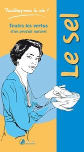 Laurie Fourcade - Le sel - Toutes les vertus d'un produit naturel.