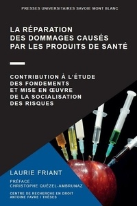 La réparation des dommages causés par les produits de santé- Contribution à l'étude des fondements et mise en ouvre de la socialisation - Laurie Friant pdf epub