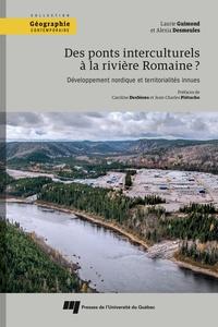 Laurie Guimond - Des ponts interculturels à la rivière Romaine ? - Développement nordique et territorialités innues.