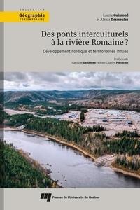 Laurie Guimond et Alexia Desmeules - Des ponts interculturels à la rivière Romaine? - Développement nordique et territorialités innues.