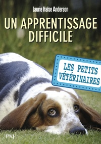 Laurie Halse Anderson - Les Petits Vétérinaires Tome 18 : Un apprentissage difficile.