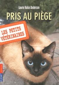 Laurie Halse Anderson - Les Petits Vétérinaires Tome 6 : Pris au piège.