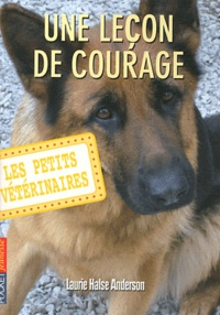 Laurie Halse Anderson - Les Petits Vétérinaires Tome 7 : Une leçon de courage.