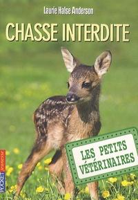 Laurie Halse Anderson - Les Petits Vétérinaires Tome 8 : Chasse interdite.