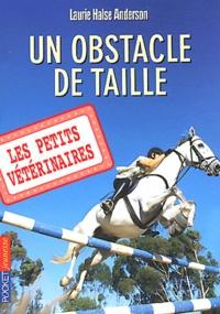 Laurie Halse Anderson - Les Petits Vétérinaires Tome 9 : Un obstacle de taille.