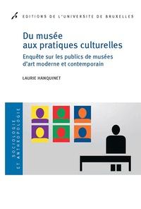 Laurie Hanquinet - Du musée aux pratiques culturelles - Enquête sur les publics de musées d'art moderne et contemporain.