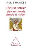 Laurie Hawkes - L'art de penser dans un monde distrait et violent.