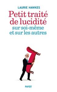 Téléchargez des livres pour ebooks gratuitement Petit traité de lucidité sur soi-même et sur les autres PDB in French par Laurie Hawkes