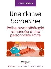 Laurie Hawkes - Une danse borderline - Petite psychothérapie romancée d'une personnalité limite.